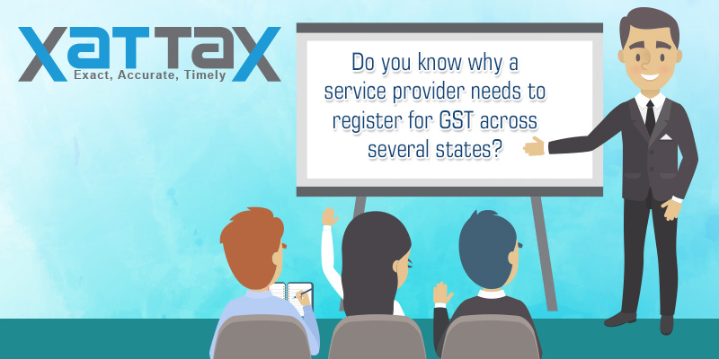 Do you know why a service provider needs to register for GST across several states?