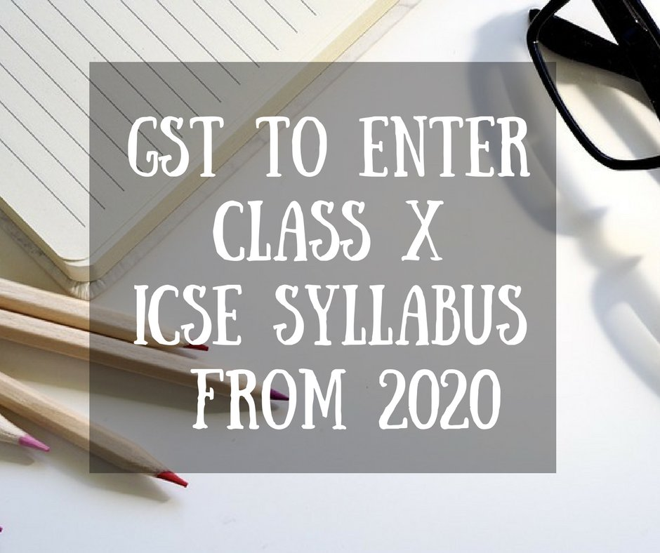 GST to enter Class X ICSE syllabus from 2020